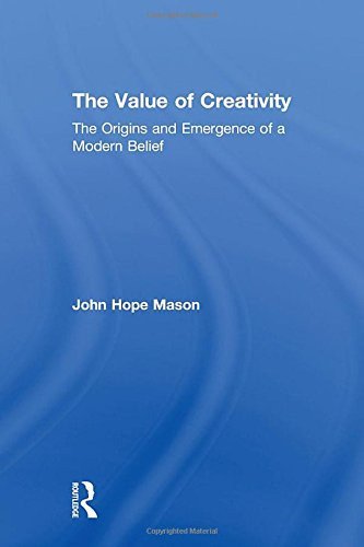 9780754607601: The Value of Creativity: The Origins and Emergence of a Modern Belief