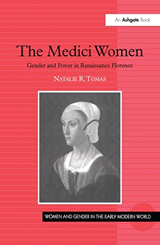 9780754607779: The Medici Women: Gender and Power in Renaissance Florence (Women and Gender in the Early Modern World)