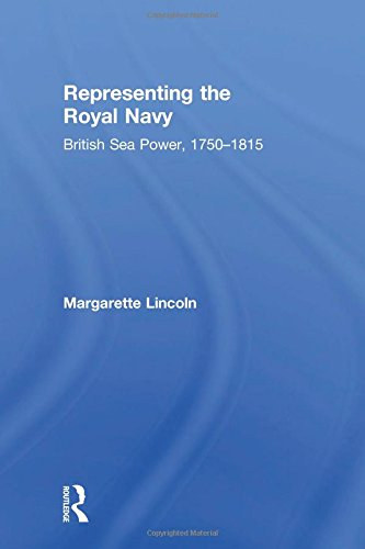 Representing the Royal Navy: British Sea Power, 1750–1815 (0754608301) by Margarette Lincoln