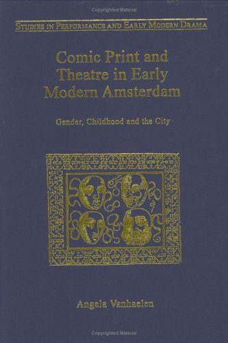 9780754608448: Comic Print and Theatre in Early Modern Amsterdam: Gender, Childhood and the City (Studies in Performance and Early Modern Drama)