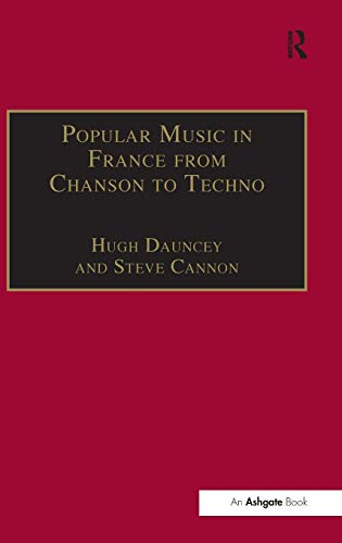 Popular Music in France from Chanson to Techno: Culture, Identity and Society (Ashgate Popular and ...