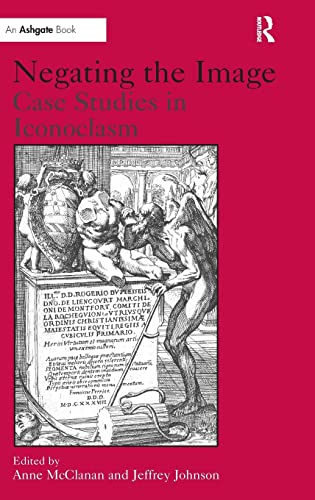 9780754608547: Negating the Image: Case Studies in Iconoclasm