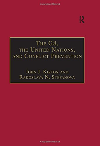 The G8, the United Nations and Conflict: Editor-John J. Kirton;