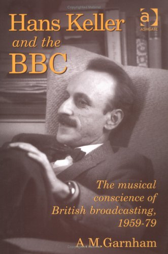 9780754608974: Hans Keller and the Bbc: The Musical Conscience of British Broadcasting, 1959-79