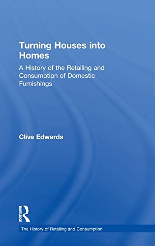 Turning Houses into Homes: A History of the Retailing and Consumption of Domestic Furnishings (...