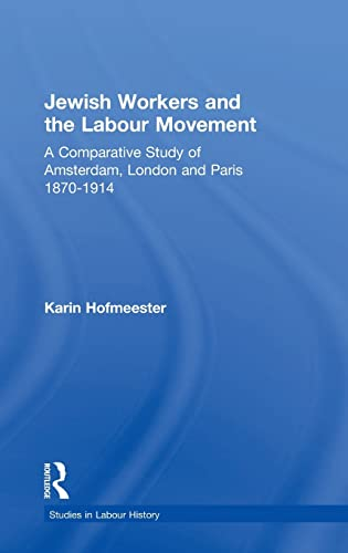 9780754609070: Jewish Workers and the Labour Movement: A Comparative Study of Amsterdam, London and Paris 1870-1914 (Studies in Labour History)