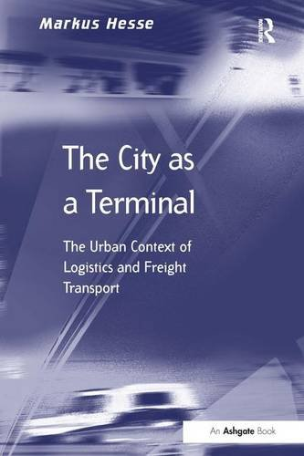 9780754609131: The City as a Terminal: The Urban Context of Logistics and Freight Transport (Transport and Mobility)