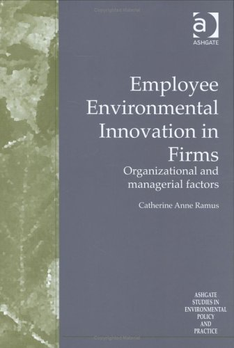 Employee Environmental Innovation in Firms: Organizational and Managerial Factors (Ashgate Studies ...