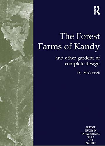 9780754609582: The Forest Farms of Kandy: and Other Gardens of Complete Design (Routledge Studies in Environmental Policy and Practice)