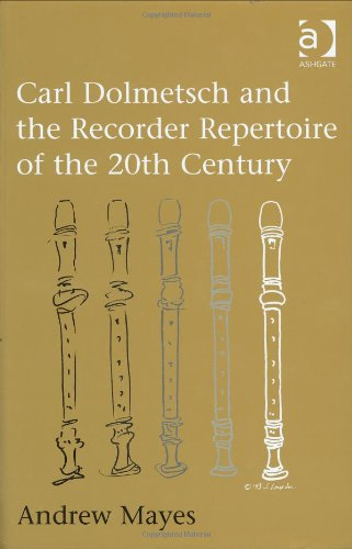 9780754609681: Carl Dolmetsch and the Recorder Repertoire of the 20th Century