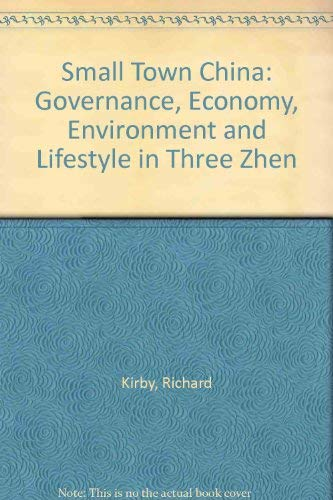 9780754610168: Small Town China: Governance, Economy, Environment and Lifestyle in Three Zhen