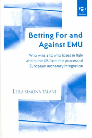 9780754610540: Betting for and Against Emu: Who Wins and Loses in Italy and in the Uk from the Process of European Monetary Integration