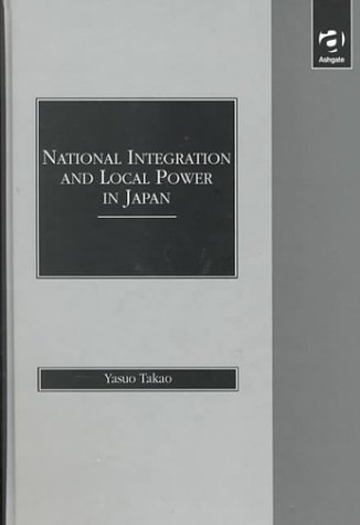 National integration and local power in Japan: Yasuo Takao