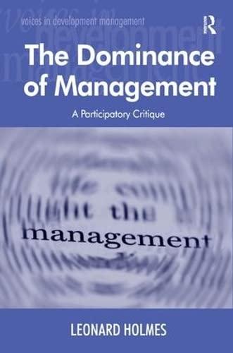 9780754611844: The Dominance of Management: A Participatory Critique (Voices in Development Management)