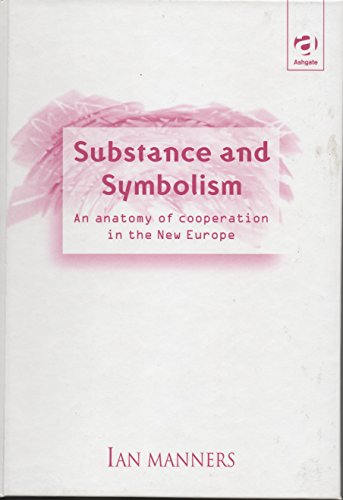 9780754611929: Substance and Symbolism: An Anatomy of Cooperation in the New Europe