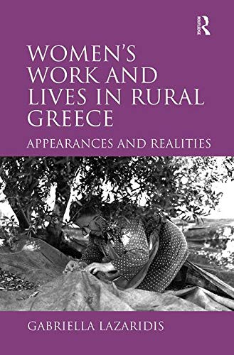 Women's Work and Lives in Rural Greece: Appearances and Realities: Lazaridis, Gabriella
