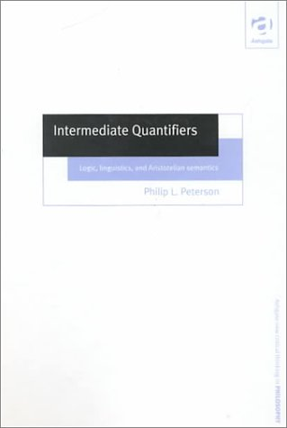 9780754612285: Intermediate Quantifiers: Logic, Linguistics, and Aristotelian Semantics (Ashgate New Critical Thinking in Philosophy)