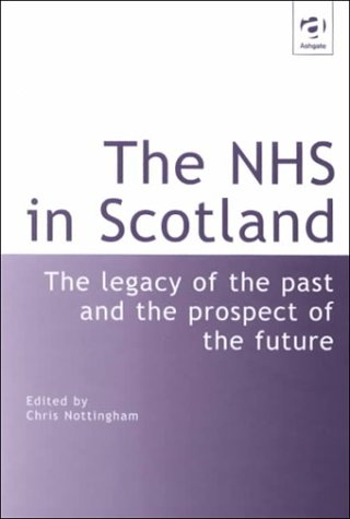 9780754612766: The Nhs in Scotland: The Legacy of the Past and the Prospect of the Future
