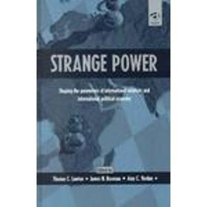 9780754613244: Strange Power: Shaping the Parameters of International Relations and International Political Economy