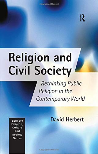 9780754613329: Religion and Civil Society: Rethinking Public Religion in the Contemporary World (Religion, Culture and Society Series)