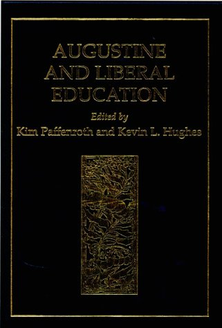 Augustine and Liberal Education: Paffenroth, Kim (Editor) & Editor: Kevin L. Hughes