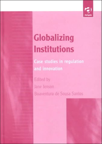 9780754614043: Globalizing Institutions: Case Studies in Regulation and Innovation