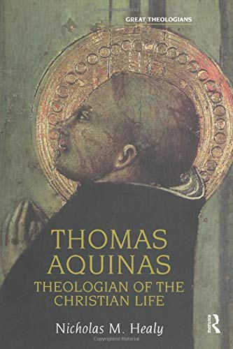 Thomas Aquinas: Theologian of the Christian Life: Nicholas M Healy