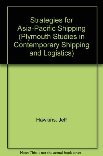 Strategies for Asia-Pacific Shipping (Plymouth Studies in Contemporary Shipping and Logistics) (9780754614920) by Jeff Hawkins; Richard Gray