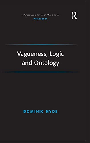 Vagueness, Logic and Ontology (Ashgate New Critical Thinking in Philosophy): Dominic Hyde