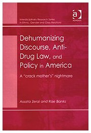 """Dehumanizing Discourse, Anti-Drug Law, and Policy in America: A """"Crack Mother'S"""" ..."""