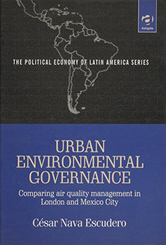 9780754615644: Urban Environmental Governance: Comparing Air Quality Management in London and Mexico City (The Political Economy of Latin America Series)