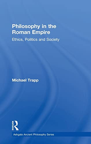9780754616184: Philosophy in the Roman Empire: Ethics, Politics and Society (Ashgate Ancient Philosophy Series)