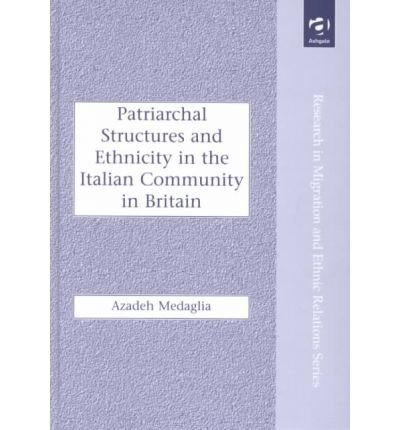 9780754616368: Patriarchal Structures and Ethnicity in the Italian Community in Britain (Research in Migration and Ethnic Relations)