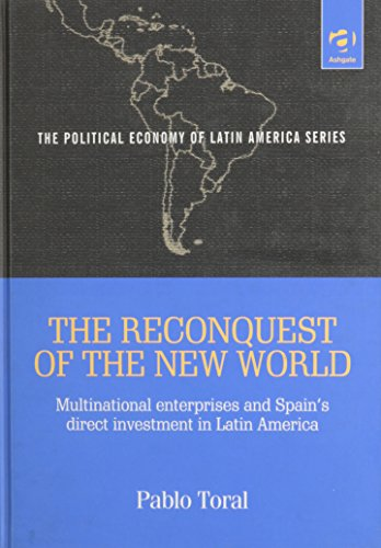 9780754616696: The Reconquest of the New World: Multinational Enterprises and Spain's Direct Investment in Latin America (Political Economy of Latin America)