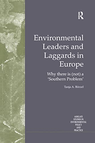 9780754616870: Environmental Leaders and Laggards in Europe: Why There is (Not) a 'Southern Problem' (Routledge Studies in Environmental Policy and Practice)