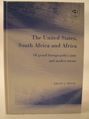9780754617396: The United States, South Africa and Africa: Of Grand Foreign Policy Aims and Modest Means