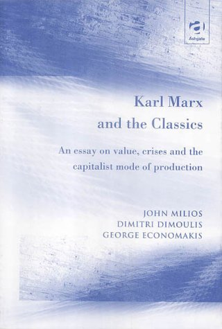 9780754617983: Karl Marx and the Classics: An Essay on Value, Crises and the Capitalist Mode of Production