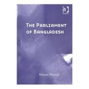The Parliament of Bangladesh: Ahmed, Nizam