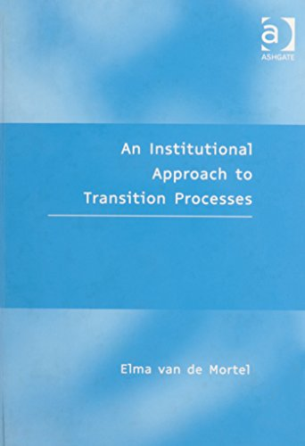 An Institutional Approach to Transition Processes: Mortel, Elma Van De