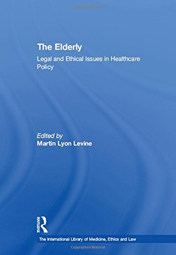The Elderly: Legal and Ethical Issues in Healthcare Policy (Hardback): Martin Lyon Levine