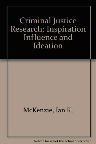 Criminal Justice Research: Inspiration, Influence and Ideation: Ian K. McKenzie,