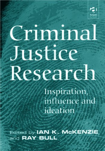 Criminal Justice Research: Inspiration Influence and Ideation: Ian K. McKenzie