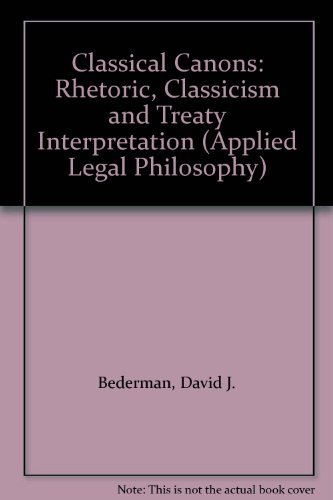 9780754621614: Classical Canons: Rhetoric, Classicism and Treaty Interpretation