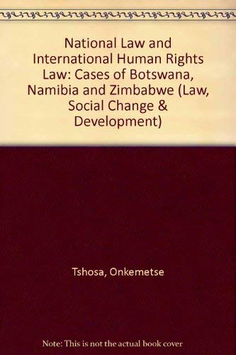 9780754621751: National Law and International Human Rights Law: Cases of Botswana, Namibia and Zimbabwe (Law, Social Change and Development)