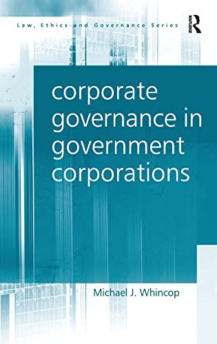 9780754622765: Corporate Governance in Government Corporations (Law, Ethics and Governance)