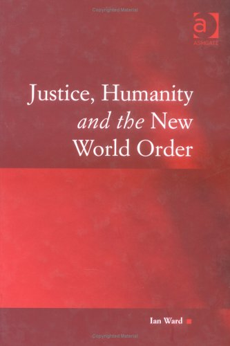Justice, Humanity and the New World Order (Law, Justice and Power) (0754623084) by Ward, Ian