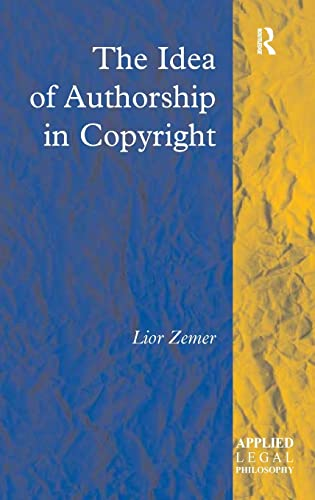9780754623762: The Idea of Authorship in Copyright (Applied Legal Philosophy)