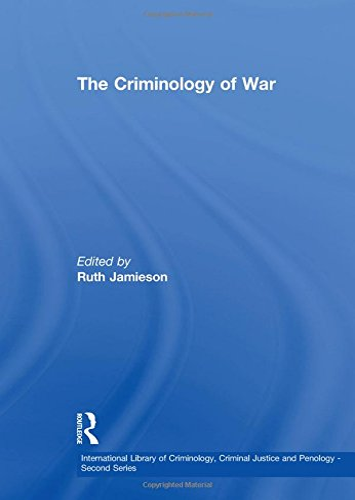 The Criminology of War (International Library of Criminology, Criminal Justice and Penology - ...