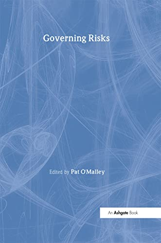Governing Risks (The International Library of Essays in Law and Society): Pat O'Malley