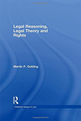 Legal Reasoning, Legal Theory And Rights (Collected Essays In Law)